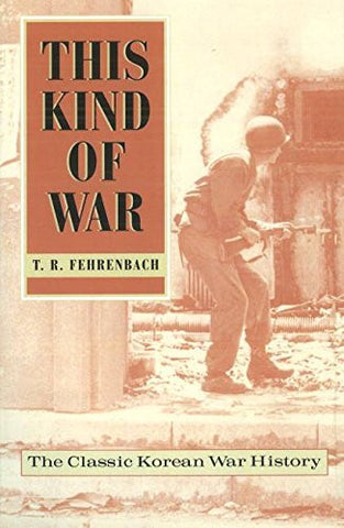 THIS KIND OF WAR: THE CLASSIC KOREAN WAR HISTORY - T.R. FEHRENBACH -AMERICAN HISTORY BOOK - 2010