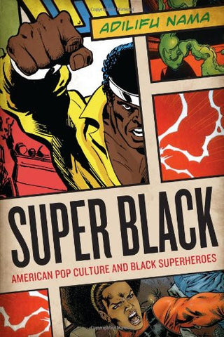 SUPER BLACK: AMERICAN POP CULTURE AND BLACK SUPERHEROES - BLACK EMPOWERMENT BOOK - 2011