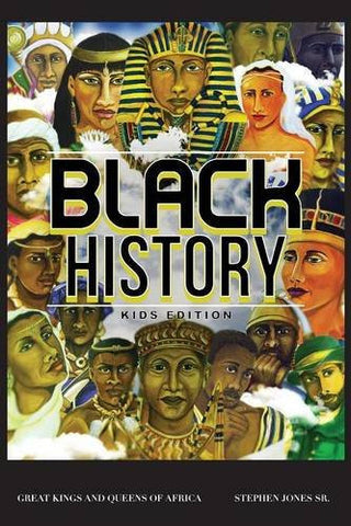 BLACK HISTORY: KIDS EDITION - BLACK HISTORY BOOK - STEPHEN JONES, SR.