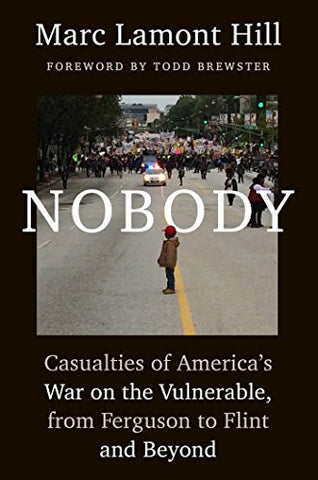 NOBODY: CASUALTIES OF AMERICA'S WAR ON THE VULNERABLE - MARC LAMONT HILL - BLACK HISTORY BOOK