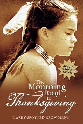 THE MOURNING ROAD TO THANKSGIVING - LARRY SPOTTED CROW MANN - PEOPLE OF COLOR BOOK