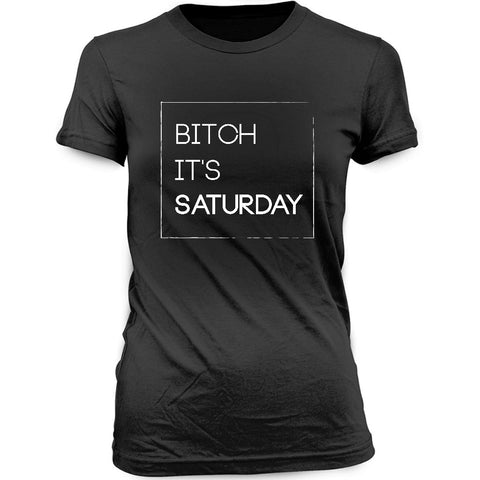 Women's Black T-shirt Bitch, It's Saturday