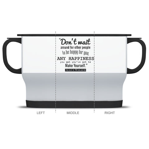 DON'T WAIT AROUND FOR OTHER PEOPLE TO MAKE YOU HAPPY - BLACK EMPOWERMENT TRAVEL MUG