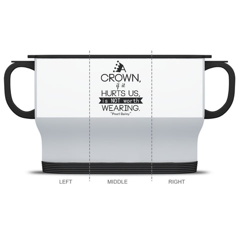 A CROWN, IF IT HURTS US, IS NOT WORTH WEARING - BLACK HISTORY TRAVEL MUG