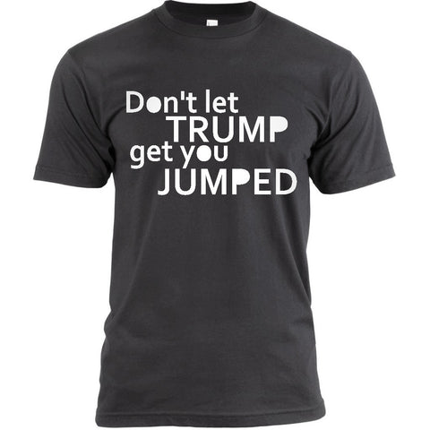 DON'T LET TRUMP GET YOU JUMPED - BLACK EMPOWERMENT TEE