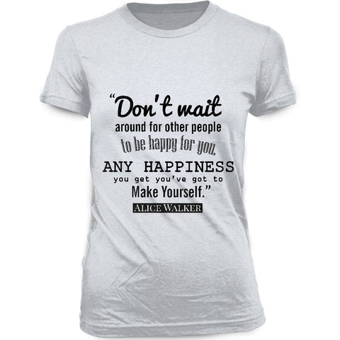 DON'T WAIT AROUND FOR OTHER PEOPLE TO BE HAPPY FOR YOU - WOMEN'S BLACK HISTORY TEE