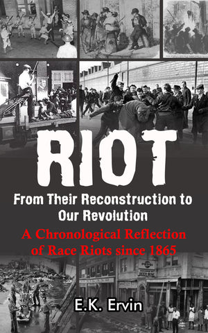 RIOT: From Their Reconstruction to Our Revolution - A Chronological Reflection of Race Riots Since 1865 (E-book)