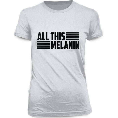 ALL THIS MELANIN - WOMEN'S BLACK PRIDE T-SHIRT