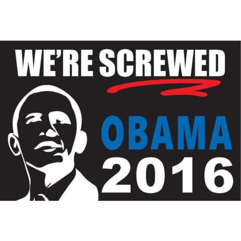 "Obama 2016 we're we are screwed bumper sticker label decal 6x4"" gloss fine vinyl"