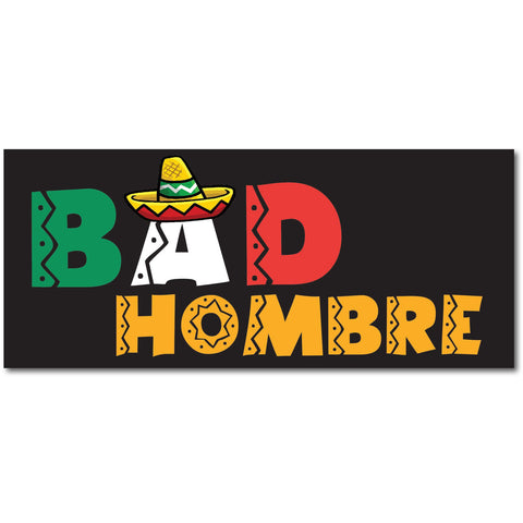 "Bad Hombre Mexican Flag Sombrero Trump 2016 7""x3"" bumper sticker decal"