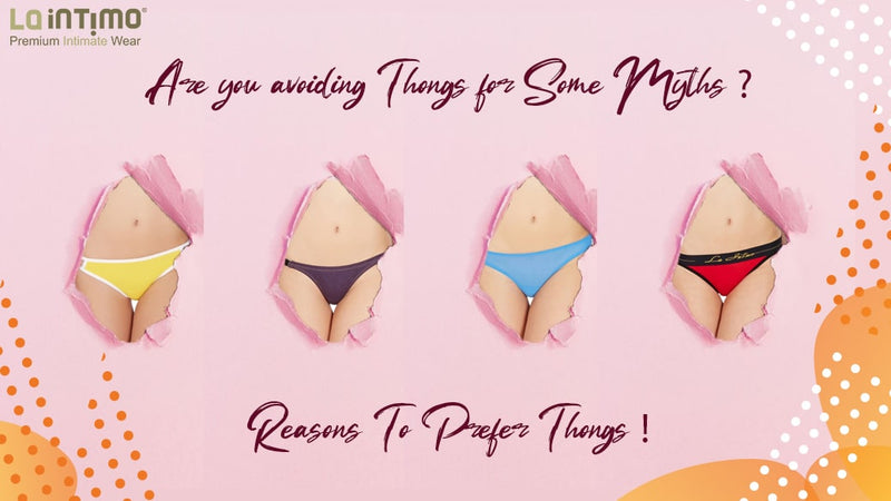 Are you avoiding Thongs for Some Myths? Reasons To Prefer Thongs