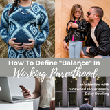 How To Achieve Work and Parenting Balance: Defining Balance