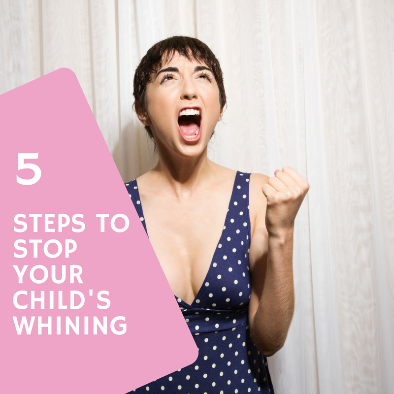 5 Steps To Stop Your Child's Whining