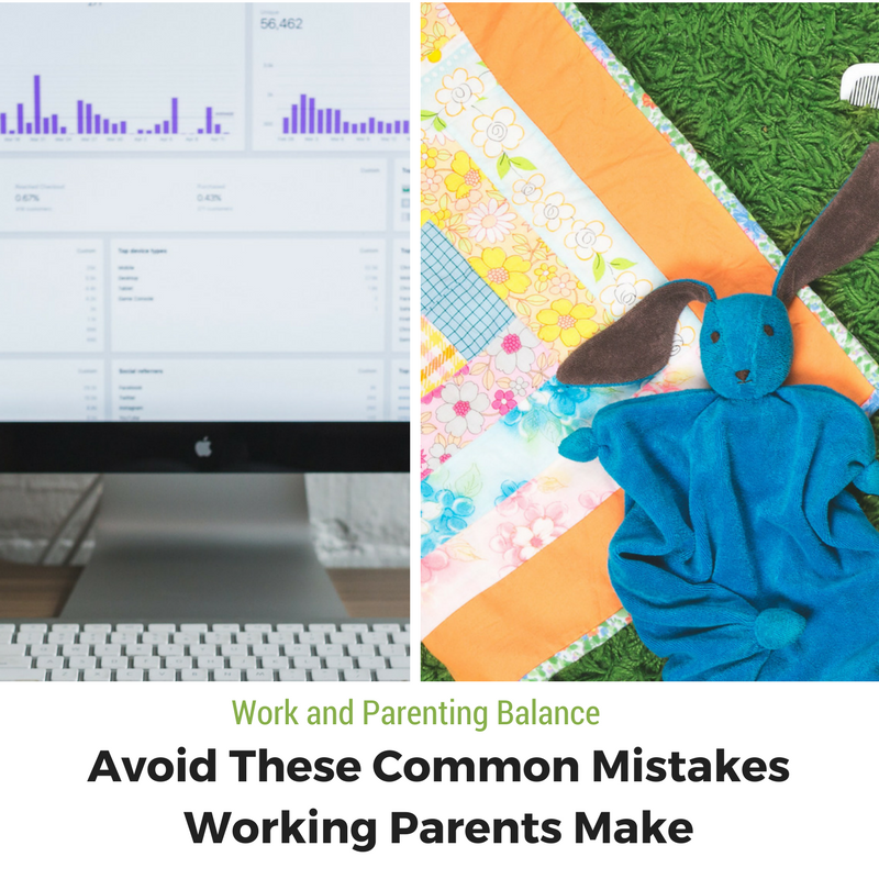 Avoid These Common Mistakes Working Parents Make