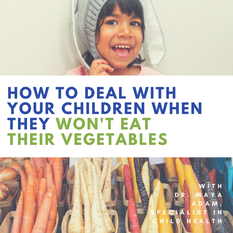 How To Deal With Your Child Who Won't Eat Vegetables - An Interview With Child Health Specialist, Dr. Maya Adam