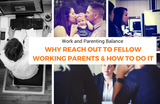 Work and Parenting Balance: The Best Resource For Working Parents