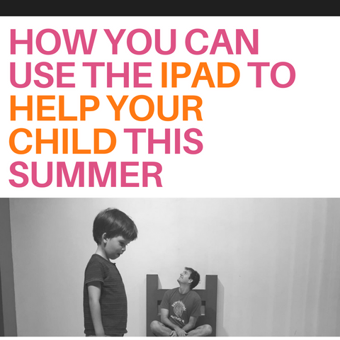 Why You Can Use The iPad Guilt Free This Summer and How It Can Benefit Your Child