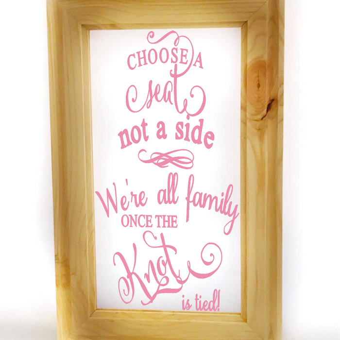 Choose a Seat Not a Side - Acrylic Wedding Seating Sign - Lola's Design Loft