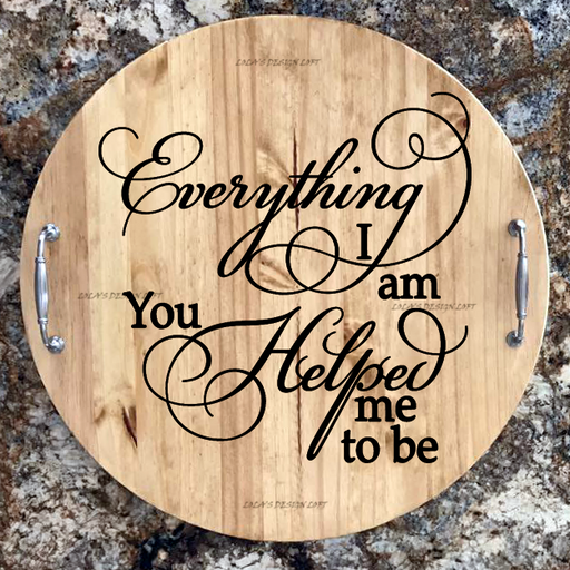 "Lazy Susan - Personalized Serving Tray - ""Everything I Am"" - Lola's Design Loft"