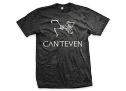 CAN'T EVEN T-Shirt