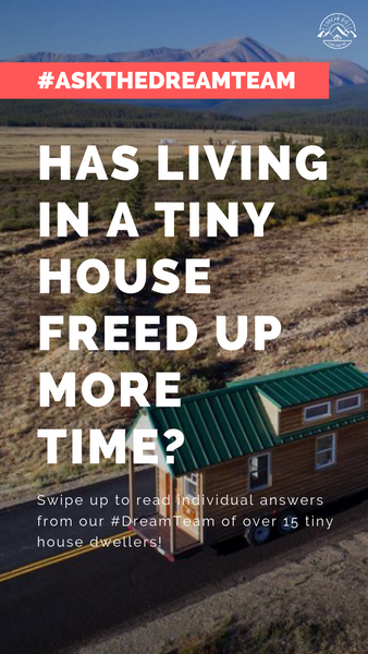 Has living in a tiny house freed up more time? - #AskTheDreamTeam
