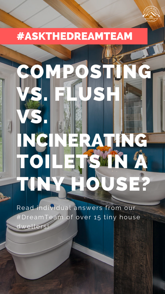 Composting vs. flush vs. incinerating toilets in a tiny house? - #AskTheDreamTeam