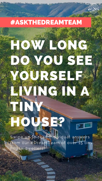 How long do you see yourself living in a tiny house? - #AskTheDreamTeam