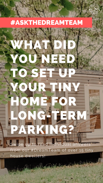 What did you need to set up your tiny home for long-term parking? - #AskTheDreamTeam