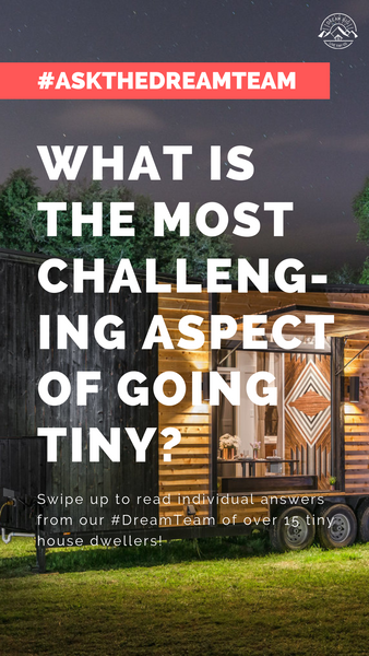 What is the most challenging aspect of going tiny? - #AskTheDreamTeam