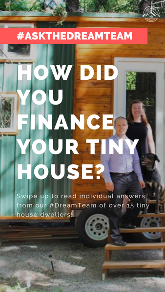 How did you finance your tiny house? - #AskTheDreamTeam