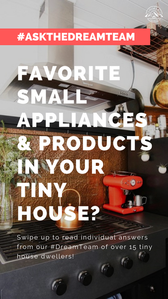Favorite small appliances & products in your tiny house? - #AskTheDreamTeam