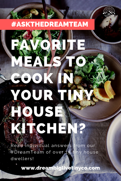 Favorite meals to cook in your tiny house kitchen? - #AskTheDreamTeam
