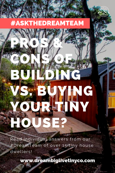 Pros and cons of building vs. buying your tiny house? - #AskTheDreamTeam