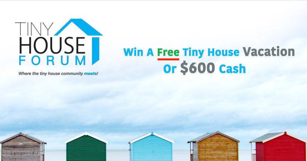 Join Tiny House Forum for a chance to win a Tiny House Vacation or $600 Cash!