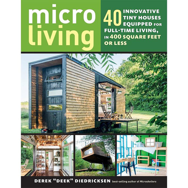 Micro Living: 40 Innovative Tiny Houses Equipped for Full-Time Living, in 400 Square Feet or Less - Dream Big Live Tiny Co.