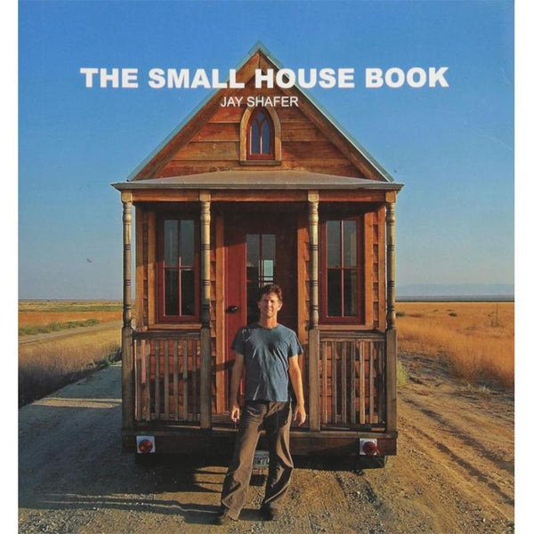 The Small House Book - Dream Big Live Tiny Co.