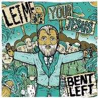 Bent Left - Let Me Be Your Jesus - Digital Download
