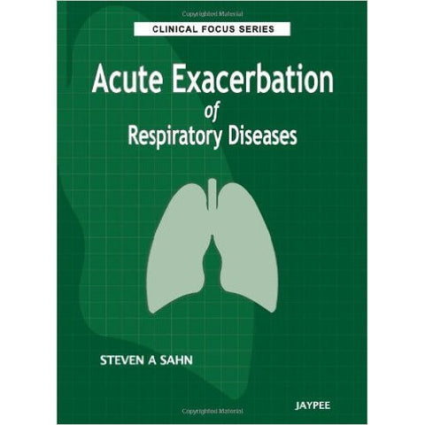 ACUTE EXACERBATION OF RESPIRATORY DISEASES (CLINICAL FOCUS SERIES) -Sahn-jayppe-UNIVERSAL BOOKS