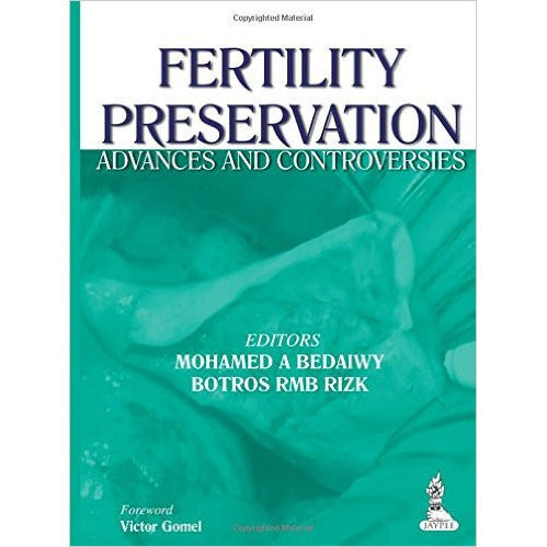 FERTILITY PRESERVATION: ADVANCES & CONTROVERSIES- Bedaiwy-jayppe-UNIVERSAL BOOKS