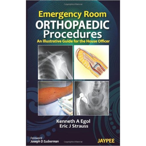 EMERGENCY ROOM ORTHOPAEDIC PROCEDURES: AN ILLUSTRATIVE GUIDE FOR THE HOUSE OFFICER- Egol-UB-2017-jayppe-UNIVERSAL BOOKS