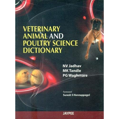 VETERINARY, ANIMAL & POULTRY SCIENCE DICTIONARY -Jadhav-REVISION - 24/01-jayppe-UNIVERSAL BOOKS