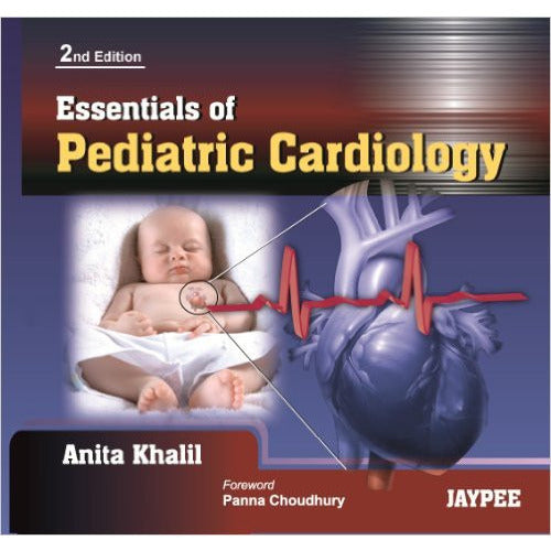 ESSENTIAL OF PEDIATRIC CARDIOLOGY, 2/E -Khalil-UB-2017-jayppe-UNIVERSAL BOOKS