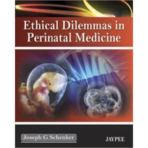 ETHICAL DILEMMAS IN PERINATAL MEDICINE -Schenker-UB-2017-jayppe-UNIVERSAL BOOKS