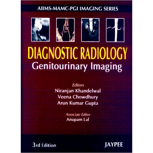 DIAGNOSTIC RADIOLOGY GENITOURINARY IMAGING; AIIMS -MAMC-PGI IMAGING SERIES -Khandelwal-UB-2017-jayppe-UNIVERSAL BOOKS