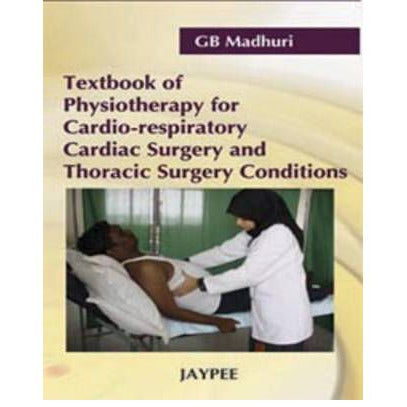 TEXTBOOK PHYSIOTHERAPY FOR CARDIO-RESPIRATORY CARDIAC SURGERY AND THORACIC SURGERY CONDITIONS -Madhuri  1/E/2008 - UNIVERSAL BOOKS