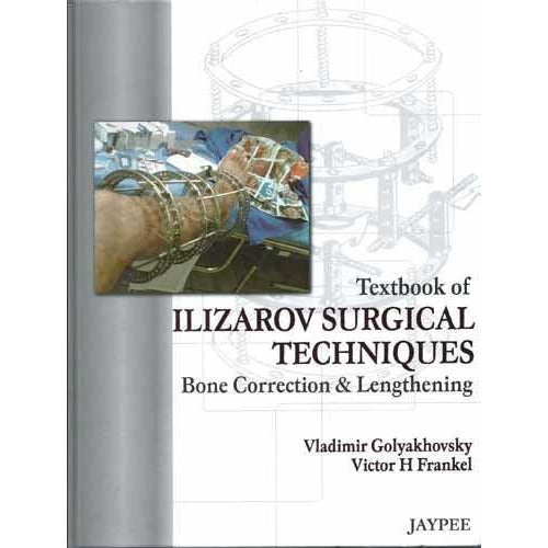 TEXTBOOK OF ILIZAROV SURGICAL TECHNIQUES BONE CORRECTION & LENGTHENING -Golyakhovsky-REVISION - 26/01-jayppe-UNIVERSAL BOOKS