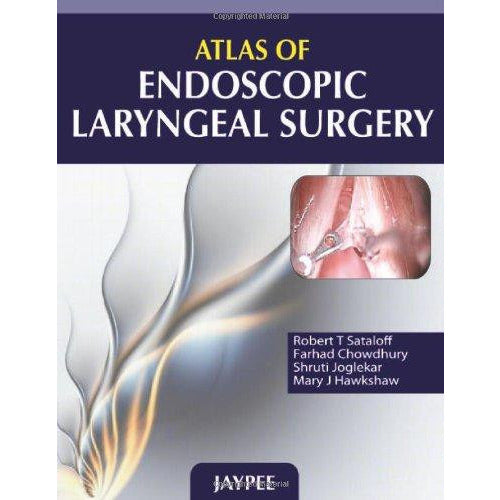 ATLAS OF ENDOSCOPIC LARYNGEAL SURGERY -Sataloff-REVISION - 20/01-jayppe-UNIVERSAL BOOKS