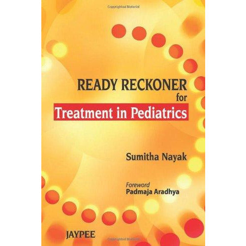 READY RECKONER FOR TREATMENT IN PEDIATRICS -Nayak-REVISION - 27/01-jayppe-UNIVERSAL BOOKS