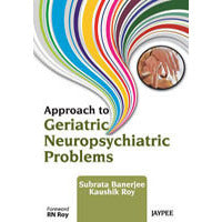 APPROACH TO GERIATRIC NEUROPSYCHIATRIC PROBLEMS -Banerjee-jayppe-UNIVERSAL BOOKS