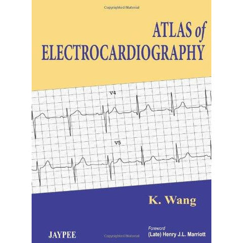 ATLAS OF ELECTROCARDIOGRAPHY -Wang-REVISION - 20/01-jayppe-UNIVERSAL BOOKS